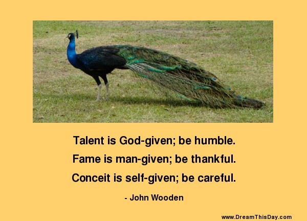 Talent Is God Given Be Humble By John Wooden From Life Quotes And